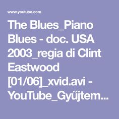 The Blues_Piano Blues - doc. USA 2003_regia di Clint Eastwood [01/06]_xvid.avi - YouTube_Gyűjtemény