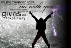 And I will praise you in this storm...