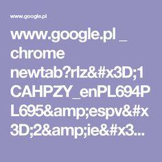 www.google.pl _ chrome newtab?rlz=1CAHPZY_enPL694PL695&espv=2&ie=UTF-8