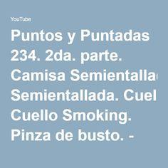 Puntos y Puntadas 234. 2da. parte. Camisa Semientallada. Cuello Smoking. Pinza de busto. - YouTube