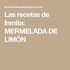 Las recetas de Inmita: MERMELADA DE LIMÓN