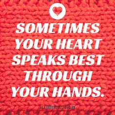 Sometimes your heart speaks best through your hands.