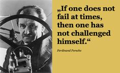 """""""If one does not #fail at times, then one has not #challenged himself."""" Ferdinand #Porsche"""