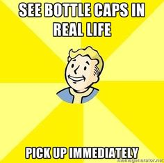 Thanks to #fallout this happens to me all the time. I saw a trunk full of bottle caps at the swap meet and wanted to buy it. (Fallout)
