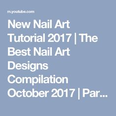 New Nail Art Tutorial 2017 | The Best Nail Art Designs Compilation October 2017 | Part 13 - YouTube