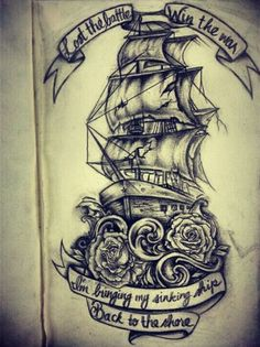 Amazing ship tattoo with roses and scrolls... Words aren't for me, but they can be replaced.