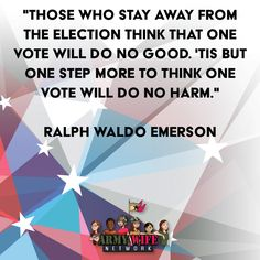 """""""Those who stay away from the election think that one vote will do no good. 'Tis but one step more to think one vote will do no harm.""""- Ralph Waldo Emerson"""