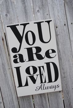 You are Loved Always Home Decor Wall Hanging Sign. $25.00, via Etsy.