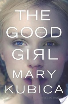 The Good Girl by Mary Kubica - Just finished this!  What a good book!!!