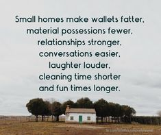 Living in a small home has many benefits! If you want to downsize your home click through to read about all the benefits of living small. Yoga is the inspiration of life Great Quotes, Quotes To Live By, Me Quotes, Inspirational Quotes, House Quotes, Motivational, Family Quotes, Work Quotes, Motivation Quotes
