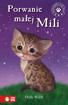 Porwanie małej Mili -Holly Webb.  Tosia zawsze chciała mieć kota, więc jest bardzo podekscytowana, gdy jej rodzina kupuje małą kotkę bengalską. Mila to najpiękniejszy i najmądrzejszy kot, jakiego dziewczynka widziała!