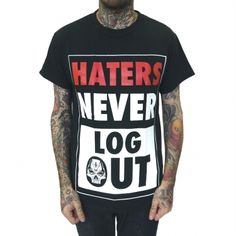 HATERS NEVER LOG OUT T Shirt