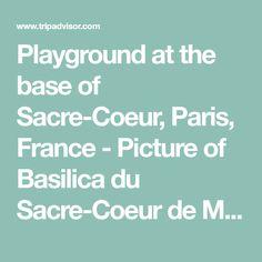 Playground at the base of Sacre-Coeur, Paris, France - Picture of Basilica du Sacre-Coeur de Montmartre, Paris - TripAdvisor