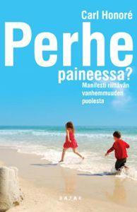 Perhe paineessa? - Tekijä: Carl Honore - ISBN: 9525637085 - Hinta: 2,70 €
