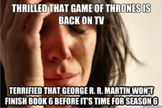 Game of Thrones First World Problems