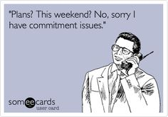 Funny Confession Ecard: 'Plans? This weekend? No, sorry I have commitment issues.'