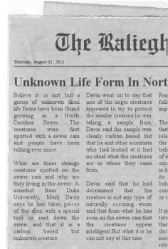 An unknown life form has been discovered in a sewer system in Raliegh North Carolina. The big question is what is it and is it extraterrestrial?
