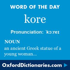 kore (noun): An ancient Greek statue of a young woman, standing and clothed in long loose robes. Word of the Day for 27 January 2016. #WOTD #WordoftheDay #kore