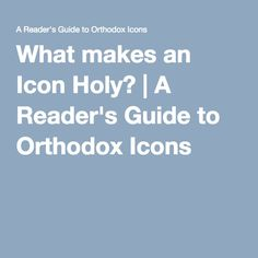 What makes an Icon Holy? | A Reader's Guide to Orthodox Icons