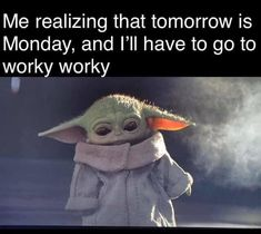 Me realizing tomorrow is Monday, and I have to go to worky worky baby yoda the Mandalorian Really Funny Memes, Stupid Funny Memes, Funny Relatable Memes, Hilarious, Funny Quotes, Yoda Funny, Yoda Meme, Work Memes, Work Humor
