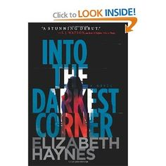 Into the Darkest Corner.  This is an intense, disturbing but completely riveting book.  Loved it.