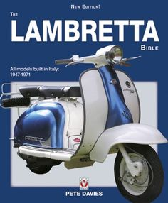 The Lambretta Bible – Covers all Lambretta models built in Italy: (New Edition). Now in paperback! The Lambretta Bible is the in-depth guide to the world's finest scooter, from the Model A to the GP Retro Scooter, Lambretta Scooter, Vespa Scooters, Scooter Garage, Scooter Scooter, Scooter Motorcycle, Italian Scooter, Bible Covers, Book Covers