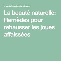 La beauté naturelle: Remèdes pour rehausser les joues affaissées