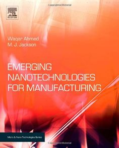 Download free Emerging Nanotechnologies for Manufacturing (Micro and Nano…