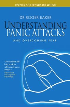 Read Books Understanding Panic Attacks and Overcoming Fear (PDF, ePub, Mobi) by Roger Baker Read Full Online Fear Book, Fear 3, Cognitive Psychology, Free Pdf Books, Panic Attacks, How To Get Rid, Reading Online, Books To Read, This Book