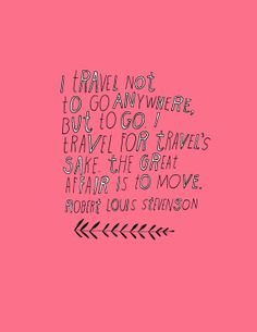 Robert Louis Stevenson Travel Quote Large Size by lisacongdon Great Quotes, Quotes To Live By, Me Quotes, Motivational Quotes, Wanderlust Quotes, Best Travel Quotes, Bus Travel, Travel Abroad, Robert Louis