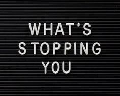 What's stopping you from moving forward?