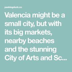 Valencia might be a small city, but with its big markets, nearby beaches and the stunning City of Arts and Sciences, there's a lot to do. Here's a few things we enjoyed during our month in this city: Old town The old part of town is full of interesting buildings