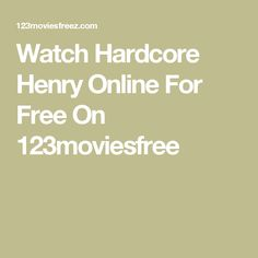 Watch Hardcore Henry Online For Free On 123moviesfree