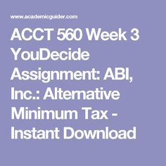 ACCT 560 Week 3 YouDecide Assignment: ABI, Inc.: Alternative Minimum Tax - Instant Download