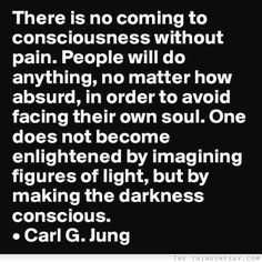 One does not become enlightened by imagining figures of light but by making the darkness conscious