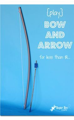 fun summer craft - make a bow and arrow for under $1 - this gives the how-to details