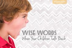 """Nothing makes correcting a child more frustrating than to have him constantly """"back talk"""" or offer a response or defense to everything you say. It's doubly upsetting if those retorts are disrespectful! #parenting #wise #advice"""