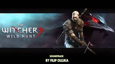 ♫ The Witcher 3- Wild Hunt Soundtrack By Filip Olejka (Fan Made)