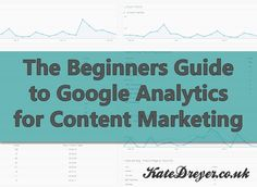 The Beginners Guide to Google Analytics for Content Marketing #analytics #contentmarketing