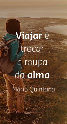 Viajar é trocar a roupa da alma (Mário Quintana)