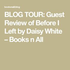 BLOG TOUR: Guest Review of Before I Left by Daisy White – Books n All