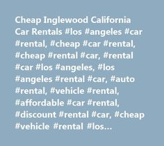Cheap Inglewood California Car Rentals #los #angeles #car #rental, #cheap #car #rental, #cheap #rental #car, #rental #car #los #angeles, #los #angeles #rental #car, #auto #rental, #vehicle #rental, #affordable #car #rental, #discount #rental #car, #cheap #vehicle #rental #los #angeles #airport, #car #hire…