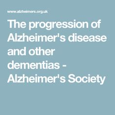 The progression of Alzheimer's disease and other dementias - Alzheimer's Society