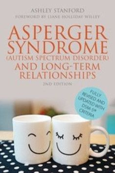 Asperger Syndrome (Autism Spectrum Disorder) and Long-Term Relationships. Second edition