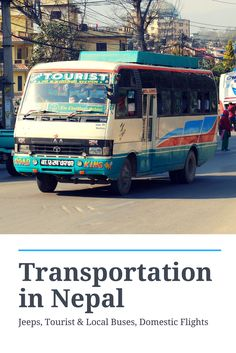 Transportation in Nepal: Jeep, Tourist & Local Buses, Domestic Flights, Trains.