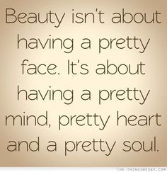 Truth. Pretty is as pretty does.