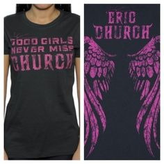 Eric Church shirt, front and back. Good girls never miss church