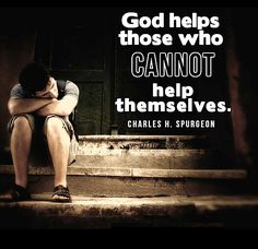 Spurgeon: God helps those who cannot help themselves.
