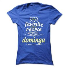 My Favorite People Call Me dominga- T Shirt, Hoodie, Hoodies, Year,Name, Birthday - #gifts for guys #inexpensive gift