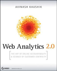 Web Analytics 2.0: The Art of Online Accountability and Science of Customer Centricity by Avinash Kaushik http://www.amazon.com/dp/0470529393/ref=cm_sw_r_pi_dp_husmvb14K3WW8